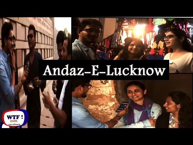 Andaz-E-Lucknow | Street Encounter with Lucknow'ites || WTF ! ZONE ||