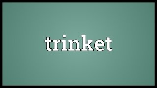 Trinket Meaning