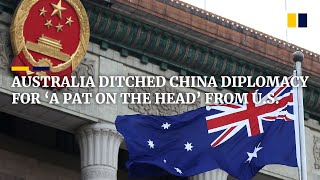Australia ditched diplomacy for 'adversarial approach' to China and 'a pat on the head' from US