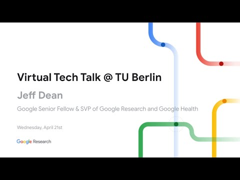 Virtual Tech Talk @ TU Berlin W/ Jeff Dean 2021