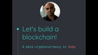 Let's build a blockchain! — A mini-cryptocurrency in Ruby (Haseeb Qureshi)