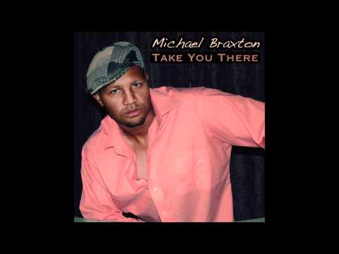 Michael Braxton - Take You There (feat. Dia Michelle)