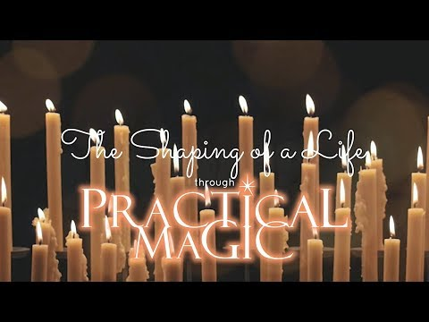 The Shaping of a Life Through Practical Magic ✨🧙‍♀️🕯️🔮🐈👭