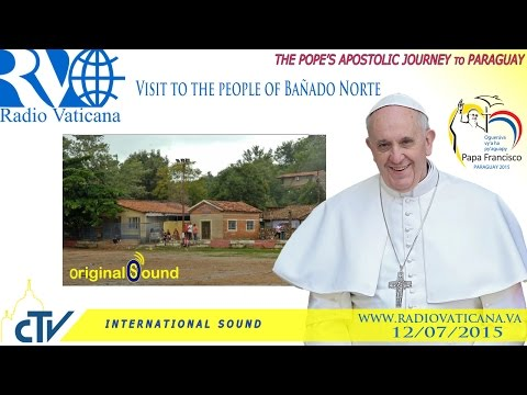 Pope Francis in Paraguay-Visit to the People of Bañado Norte