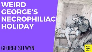 George Selwyn's Necrophiliac Holiday - Rogues Gallery Online.
