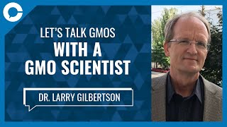 Let's Talk GMOs with a GMO Scientist (w/ Larry Gilbertson, Bayer Crop Sciences)