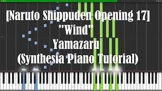 "[Naruto Shippuden Opening 17] ""Wind"" - Yamazaru (Synthesia Piano Tutorial) [w/ MIDI + Sheets DL]"
