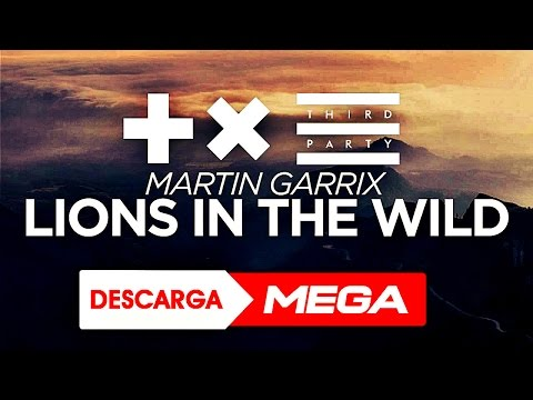 Martin Garrix & Third Party - Lions in the Wild /ᴅᴏᴡɴʟᴏᴀᴅ/Mp3 (★ᴍᴇɢᴀ★)