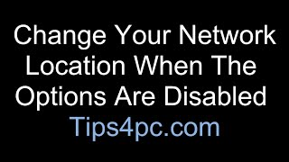 Change Your Network Location When The Options Are Disabled
