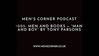 Men's Corner Podcast #005 – Men and Books: 'Man and Boy' by Tony Parsons