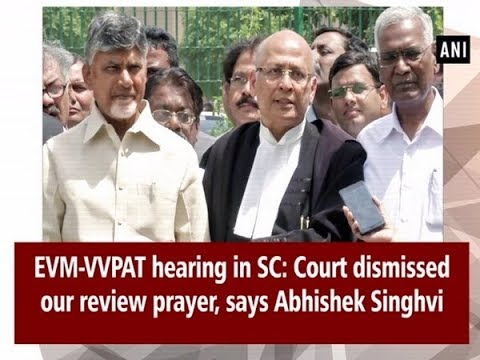 EVM-VVPAT hearing in SC: Court dismissed our review prayer, says Abhishek Singhvi