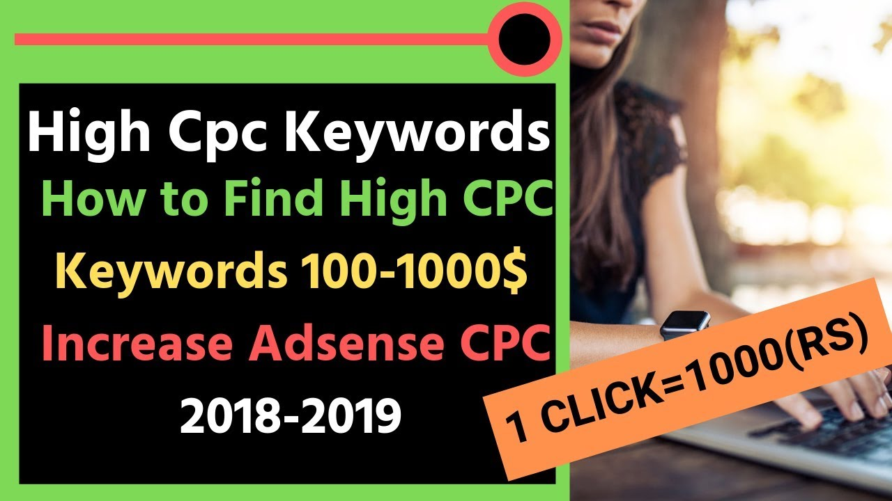 High Cpc Keywords:How to find high cpc keywords 100-1000$|increase adsense  cpc 2019