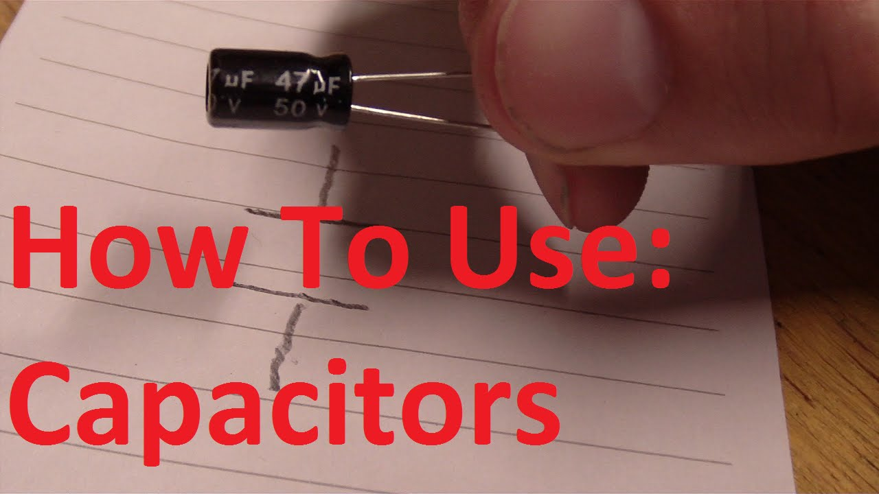 How To Use A Capacitor Youtube Role Of Capacitors In Electronic Circuit