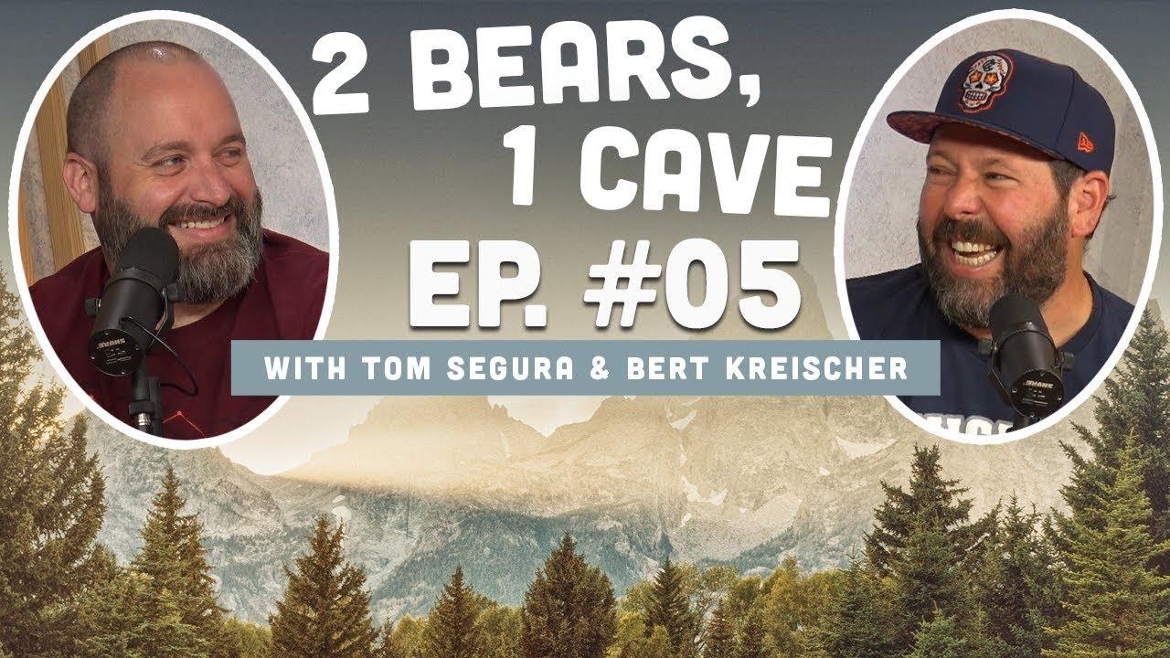 2 Bears 1 Cave W Tom Segura Bert Kreischer Ep 05