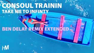 Consoul Trainin Take Me To Infinity Ben Delay Remix Extended