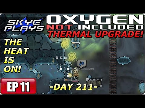 Oxygen Not Included (ONI) THERMAL UPGRADE Part 11 ► DAY 211 - THE HEAT IS ON! ◀ Gameplay/Let's Play
