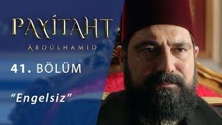 Payitaht 'Abdülhamid' Engelsiz 41.Bölüm