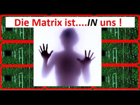 Die Matrix ist    IN uns, in unserem eigenen Bewusstsein !