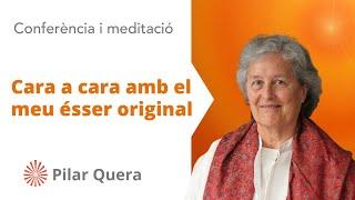 Cara a cara amb el meu ésser original. Conferència de Pilar Quera. Brahma Kumaris. En Català