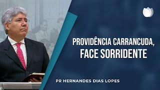 Providência Carrancuda, Face Sorridente | Pr. Hernandes Dias Lopes