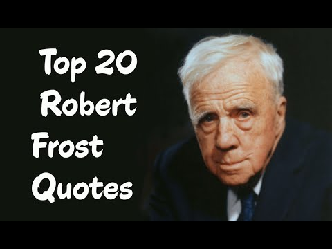 Top 20 Robert Frost Quotes (Author of The Poetry of Robert Frost)