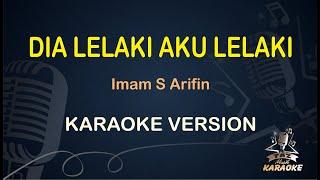 Dia Lelaki Aku Lelaki Imam S Arifin ( Karaoke Dangdut Koplo )