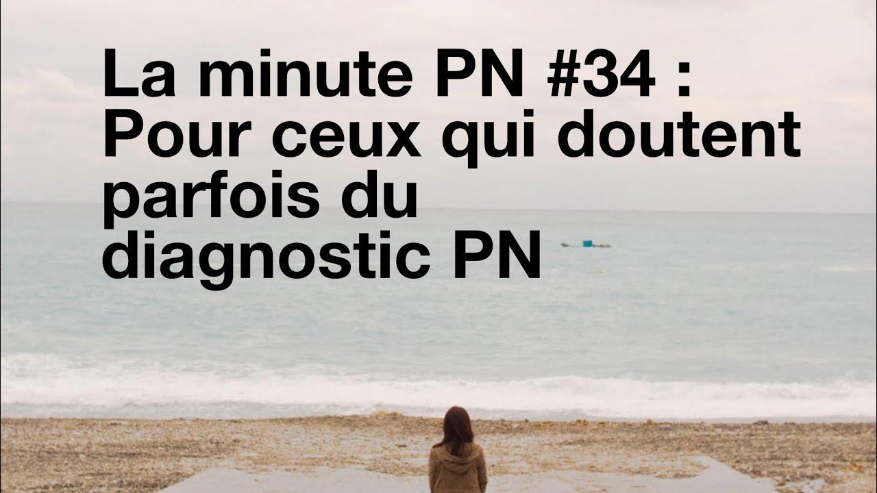 La minute PN #34 : Pour ceux qui doutent parfois du diagnostic PN