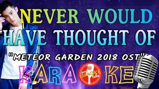 (KARAOKE) NEVER WOULD HAVE THOUGHT OF - Meteor Garden 2018 OST