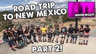 Road trip to New Mexico Part 2! | Planet Roller Skate