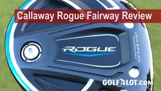 Callaway Rogue Fairway Review By Golfalot