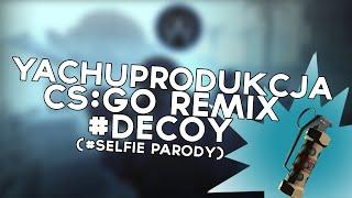 YACHUPRODUKCJA - #DECOY [CSGO REMIX #SELFIE PARODY]