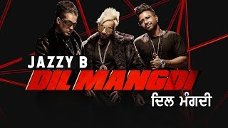 Jazzy B  | Dil Mangdi (Official Video) | ft Sukh-E | Apache Indian | Jaani | New Punjabi Songs 2020