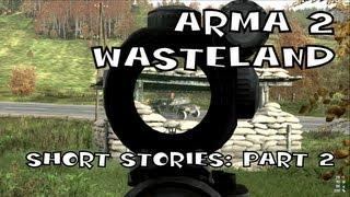 Arma 2 Wasteland - Short Stories: Part 2