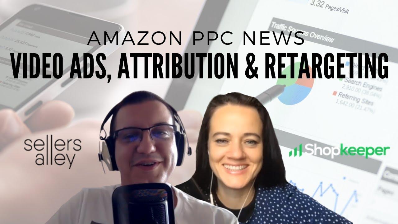 Amazon PPC News: Video Ads, Attribution & Retargeting