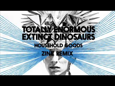 Totally Enormous Extinct Dinosaurs - Household Goods (Zinc Remix) (1st Play on Radio 1)