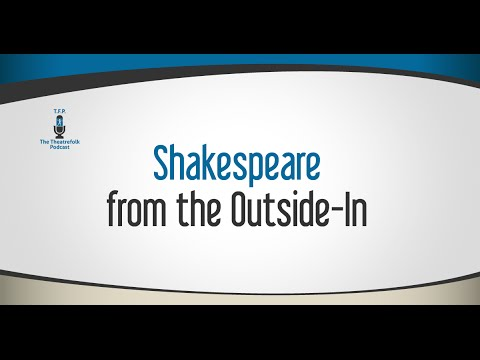 Shakespeare from the Outside In