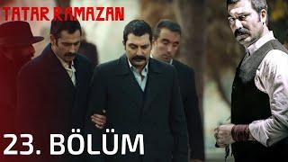 Tatar Ramazan 23. Bölüm
