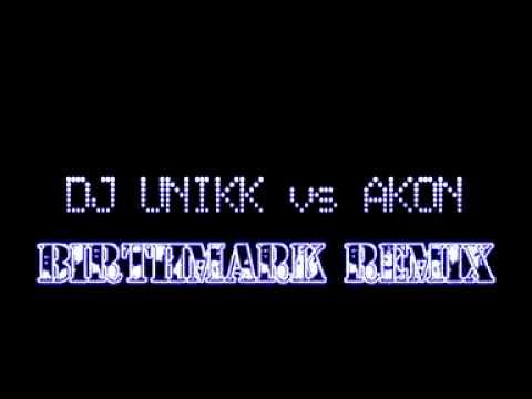 DJ UNIKK vs AKON - BIRTHMARK REMIX