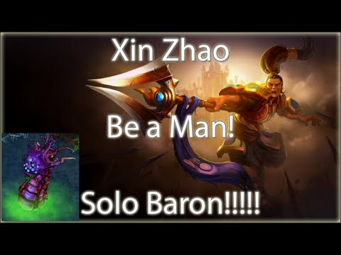 ★ LoL Gameplay - Solo Baron as Xin Zhao - Inspired by Be a Man!