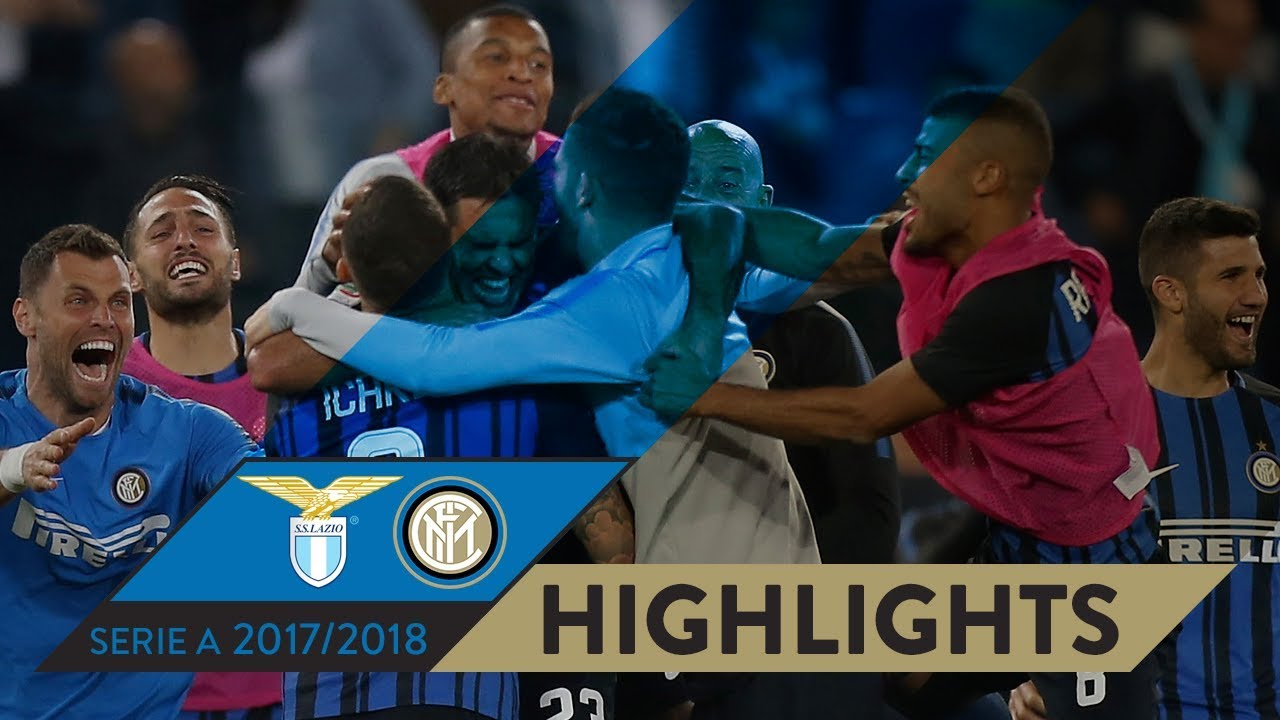 Lazio 2 3 Inter Highlights Matchday 38 Serie A Tim 2017 18 Youtube