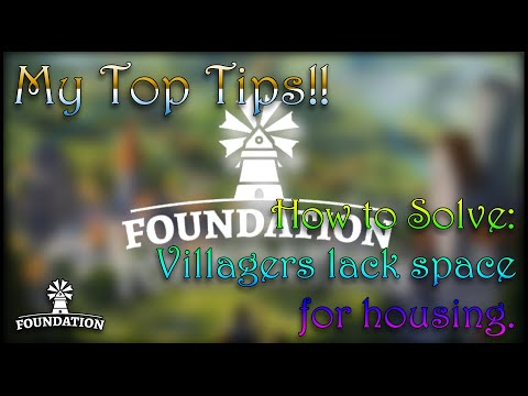 """Foundation: How to Solve, """"Villagers lack space for housing""""  """