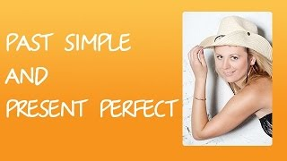 Времена английского языка. Английские времена Past Simple and Present Perfect