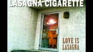 Lasagna Cigarette - &quotLove Is Lasagna&quot