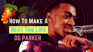 HOW TO MAKE A PRODUCER BEAT TAG | How To Make A Beat Tag Like OG PARKER