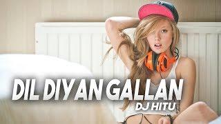 DIL DIYAN GALLAN (REMIX) - DJ HITU