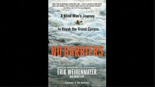No Barriers: A Blind Man's Journey to Kayak the Grand Canyon with Eric Weihenmayer & Buddy Levy