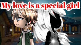 My Love Is A Special Girl GACHA L FE GACHAVERSE GACHA LOVE STORY SEYMDNA
