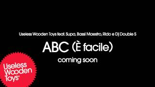 Useless Wooden Toys Feat. Supa, Bassi Maestro, Rido E Dj Double S - Abc (e' Facile) - Coming Soon