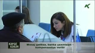 Mesaj gəlibsə, banka yaxınlaşın - kompensasiya verilir - Kəpəz TV