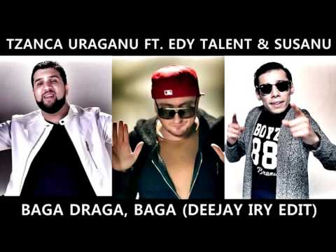 Tzanca Uraganu ft. Edy Talent & Susanu - Baga Draga, Baga (Dj Iry Edit)